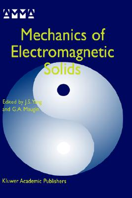 Mechanics of Electromagnetic Solids By Yang, J. S. (EDT)/ Maugin, G. A. (EDT)/ Yang, Jiashi (EDT)