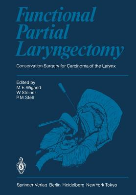 Functional Partial Laryngectomy By Wigand, M. E. (EDT)/ Steiner, W. (EDT)/ Stell, P. M. (EDT)